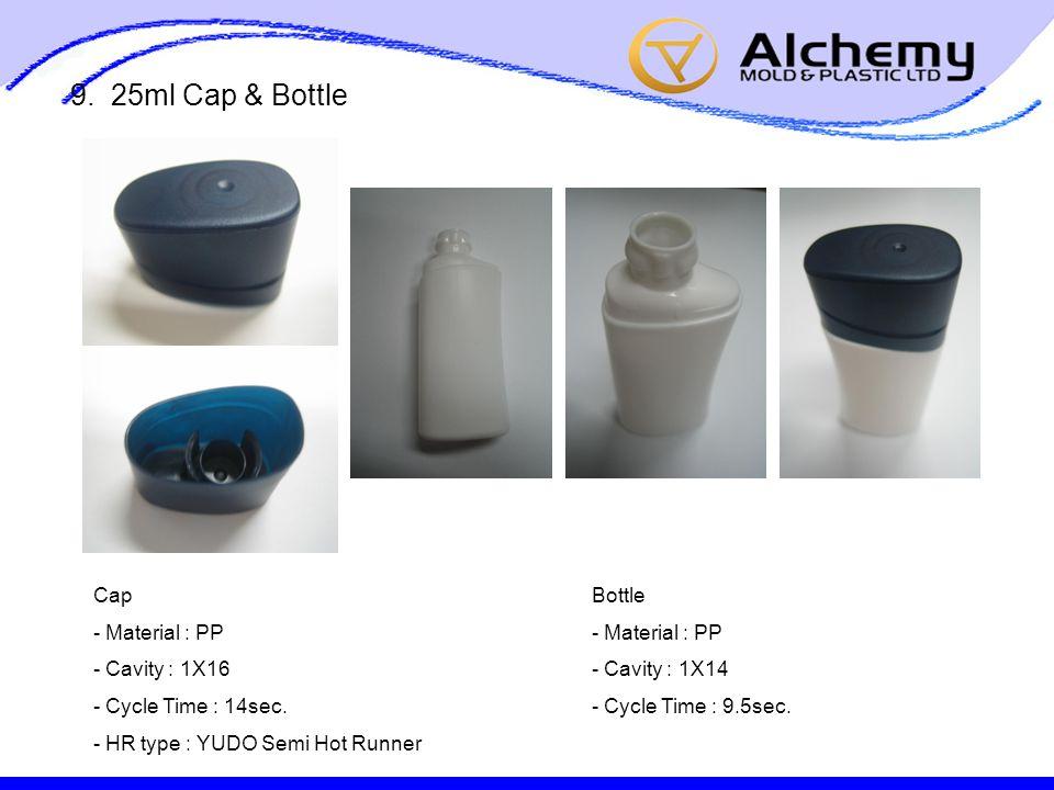 9. 25ml Cap & Bottle Cap - Material : PP - Cavity : 1X16 - Cycle Time : 14sec.