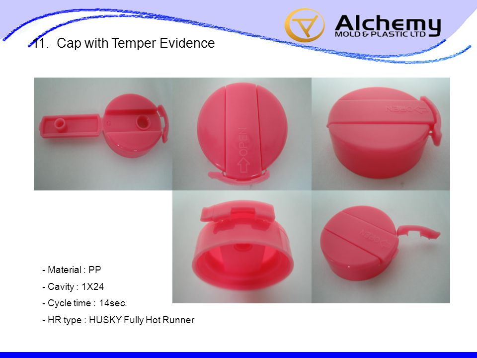 11. Cap with Temper Evidence - Material : PP - Cavity : 1X24 - Cycle time : 14sec.