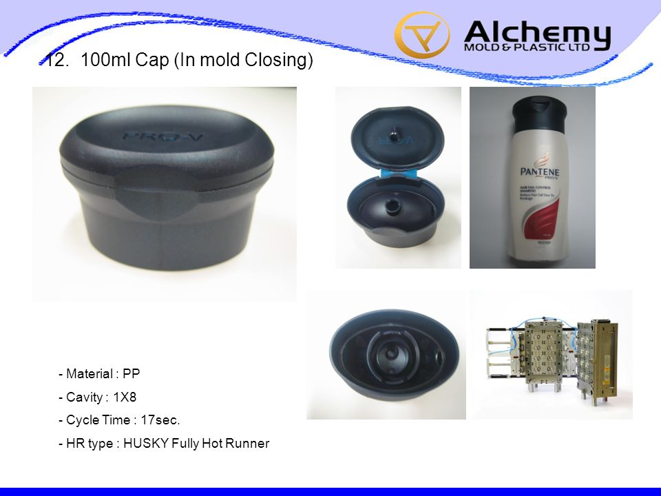 12. 100ml Cap (In mold Closing) - Material : PP - Cavity : 1X8 - Cycle Time : 17sec.