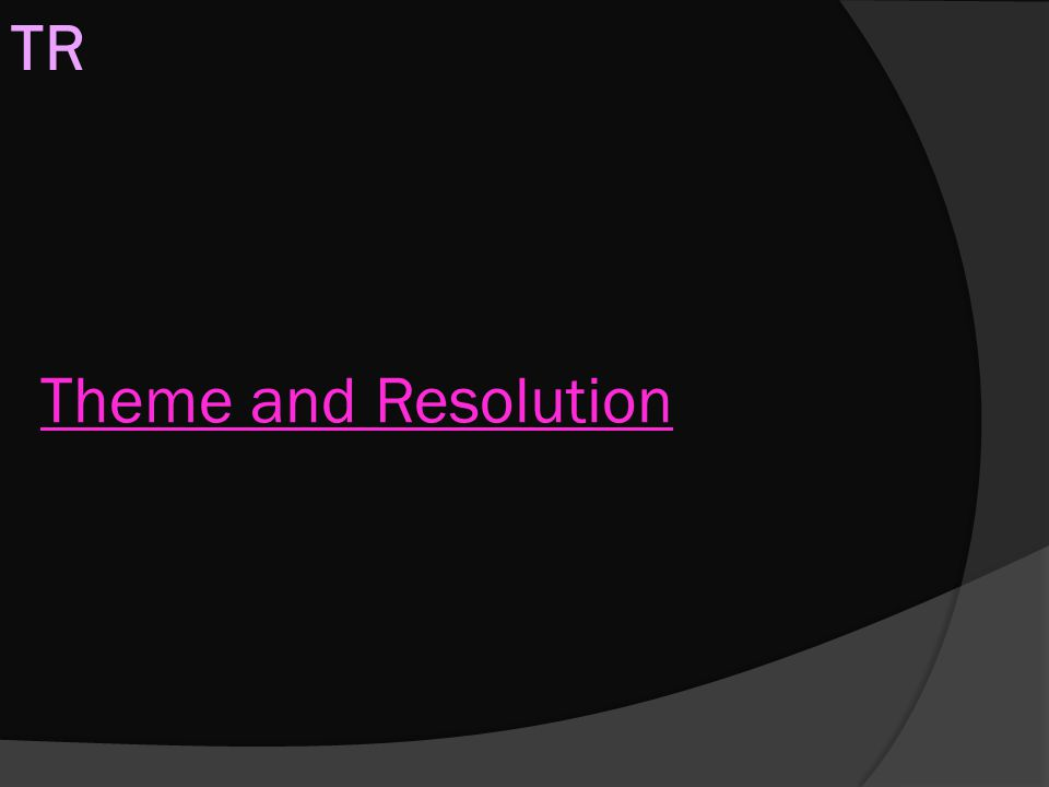 Theme and Resolution TR