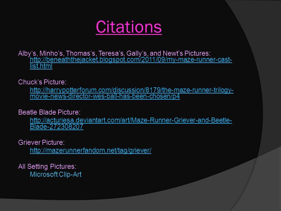 Citations Alby's, Minho's, Thomas's, Teresa's, Gally's, and Newt's Pictures: http://beneaththejacket.blogspot.com/2011/09/my-maze-runner-cast- list.ht