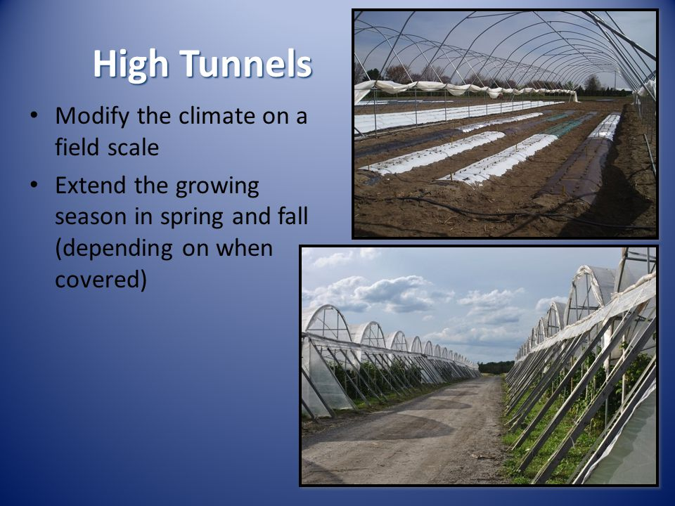 Modify the climate on a field scale Extend the growing season in spring and fall (depending on when covered)