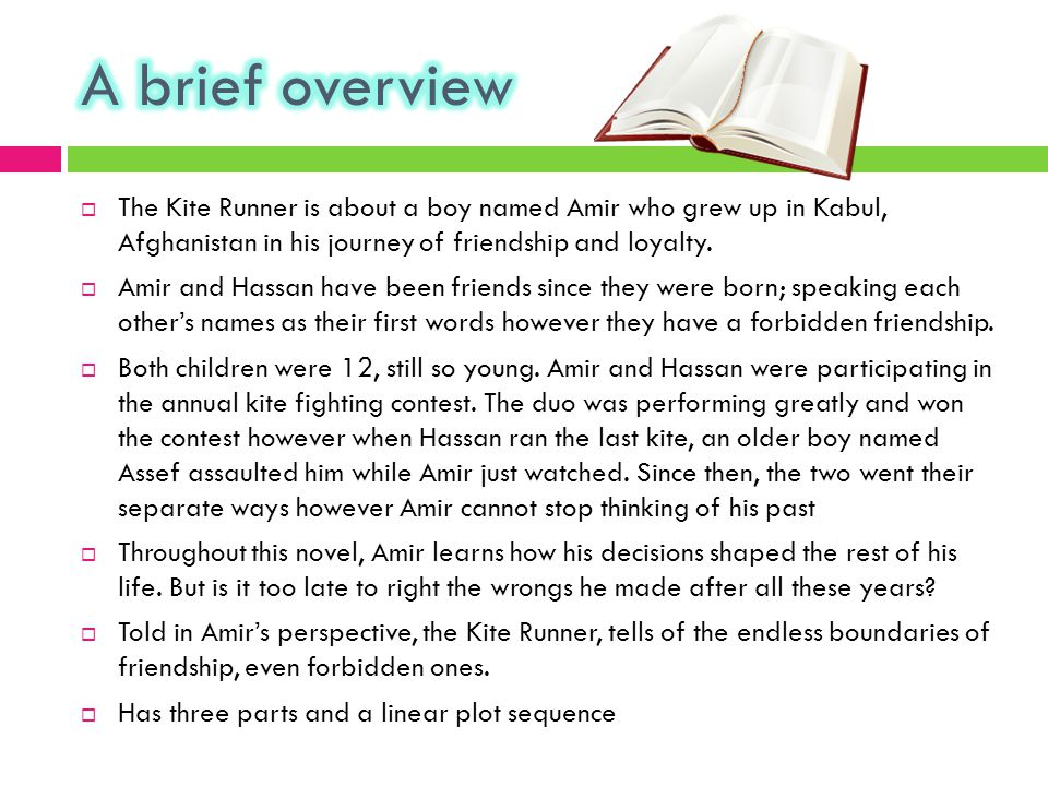  This book is 400 pages long  A recent study shows that most students find larger and thick books scary and thus, do not try to read them  'The Kite Runner' may be long however the content and plot fills these pages and by the end of the novel, you will actually want more  Due to the descriptive language and high vocabulary, this book may seem challenging BUT for older readers, the book should make good sense.
