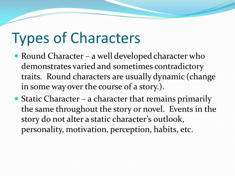 Types of Characters A special kind of flat character who is instantly recognizable to most readers.