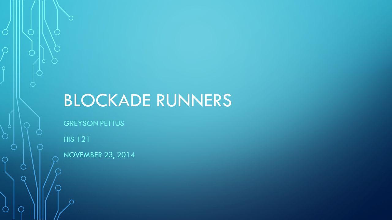 BLOCKADE RUNNERS GREYSON PETTUS HIS 121 NOVEMBER 23, 2014