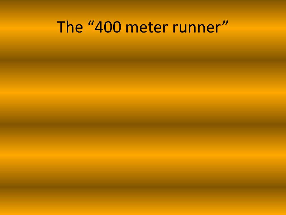 The 400 meter runner