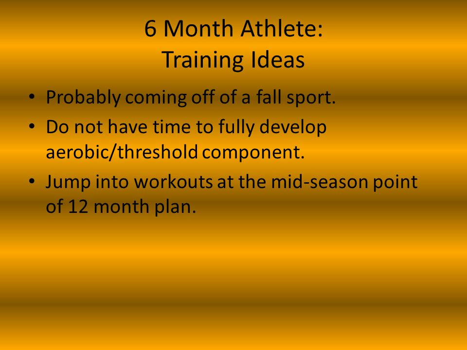 6 Month Athlete: Training Ideas Probably coming off of a fall sport.