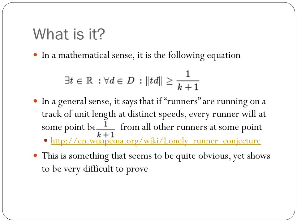 """What is it? In a mathematical sense, it is the following equation In a general sense, it says that if """"runners"""" are running on a track of unit length"""