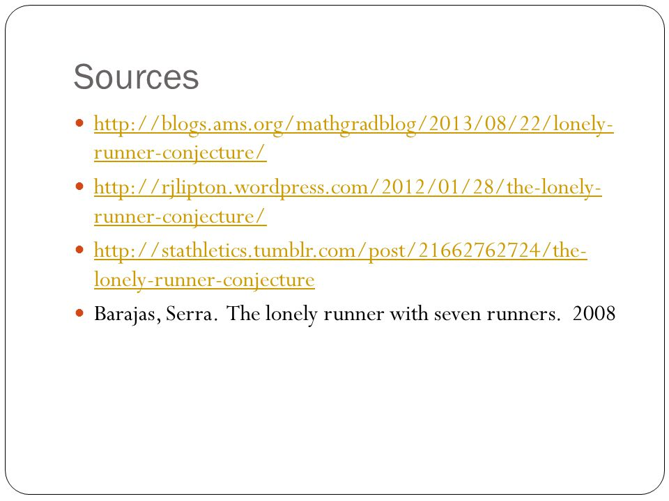 Sources http://blogs.ams.org/mathgradblog/2013/08/22/lonely- runner-conjecture/ http://blogs.ams.org/mathgradblog/2013/08/22/lonely- runner-conjecture