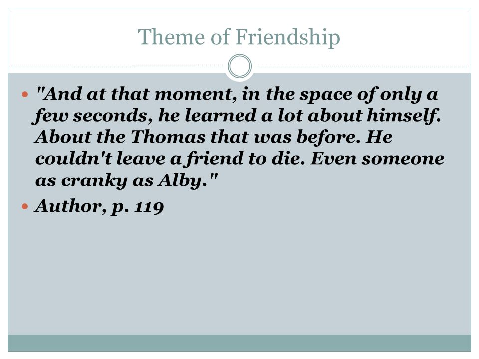 Theme of Friendship And at that moment, in the space of only a few seconds, he learned a lot about himself.