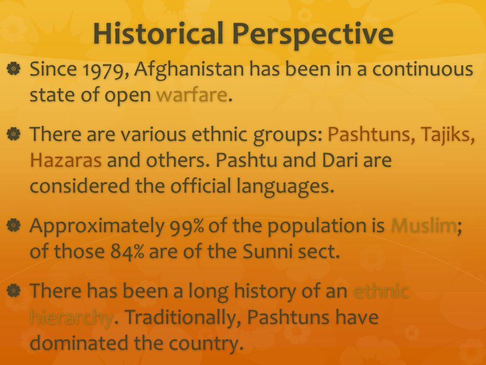 Historical Perspective  Since 1979, Afghanistan has been in a continuous state of open warfare.