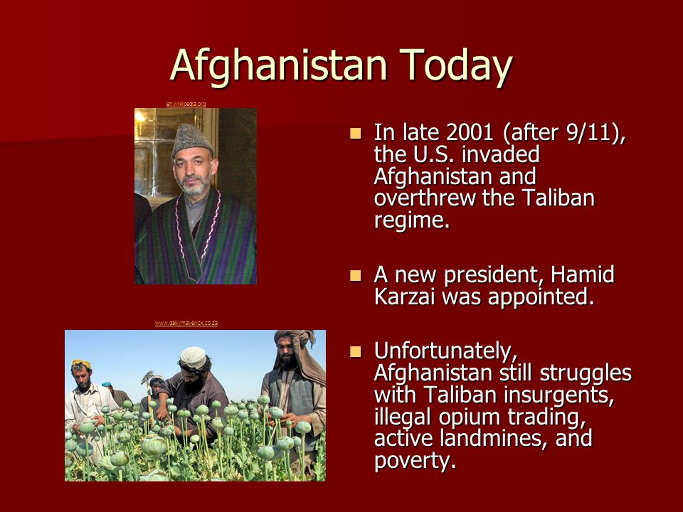 Afghanistan Today In late 2001 (after 9/11), the U.S. invaded Afghanistan and overthrew the Taliban regime. In late 2001 (after 9/11), the U.S. invade
