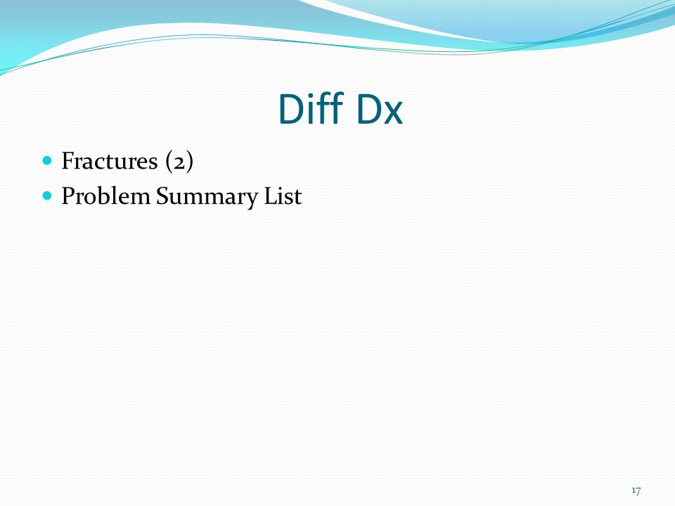 Diff Dx Fractures (2) Problem Summary List 17