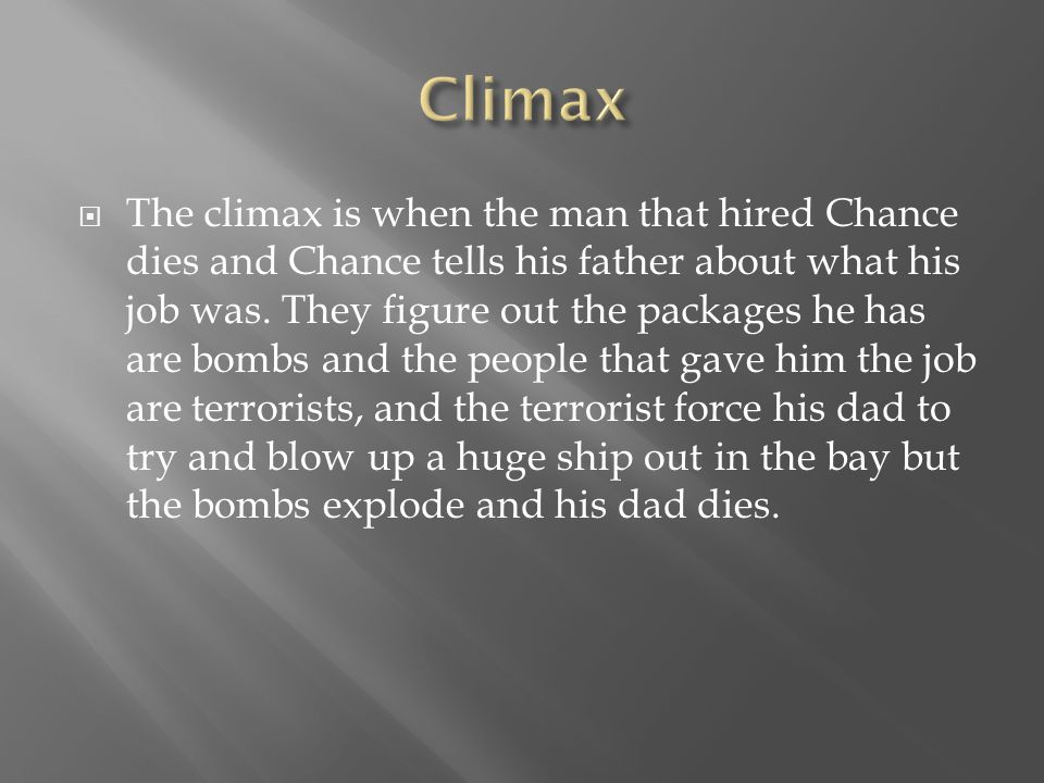  The climax is when the man that hired Chance dies and Chance tells his father about what his job was. They figure out the packages he has are bombs