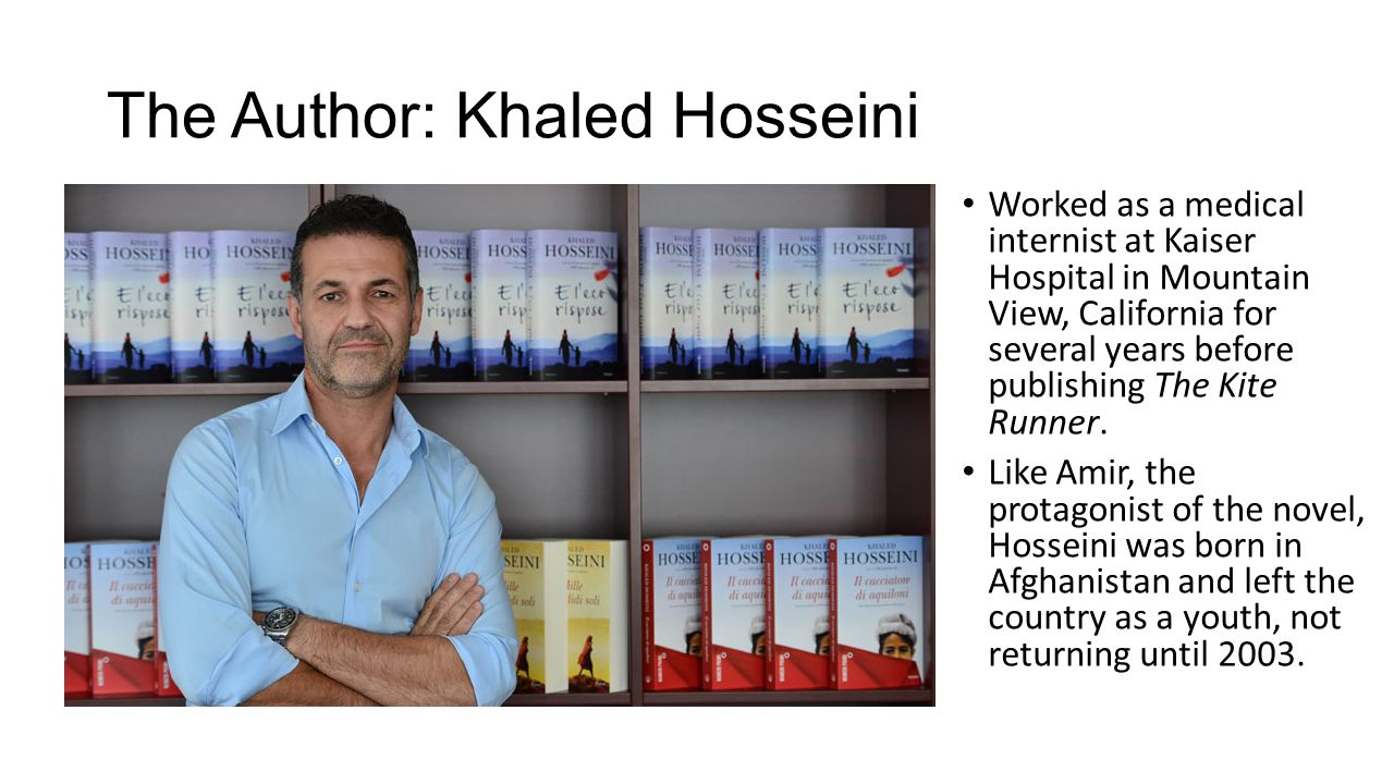 The Author: Khaled Hosseini Worked as a medical internist at Kaiser Hospital in Mountain View, California for several years before publishing The Kite