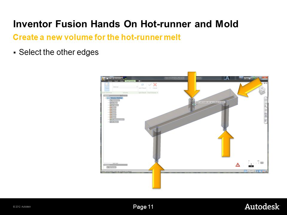© 2012 Autodesk Page 11 Inventor Fusion Hands On Hot-runner and Mold  Select the other edges Create a new volume for the hot-runner melt