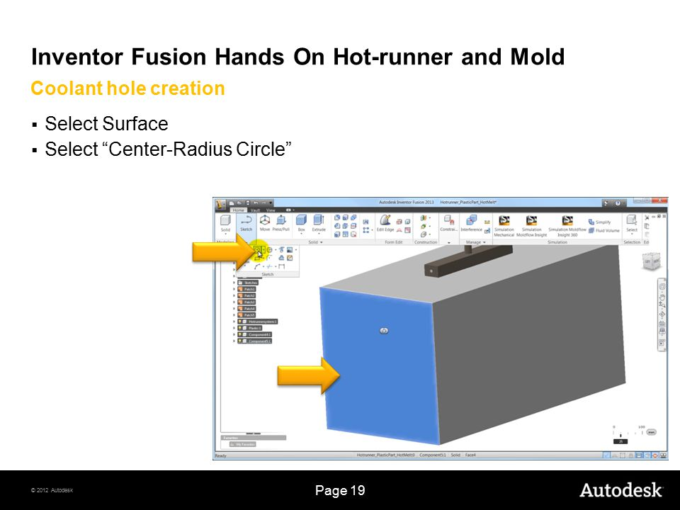 © 2012 Autodesk Page 19 Inventor Fusion Hands On Hot-runner and Mold  Select Surface  Select Center-Radius Circle Coolant hole creation