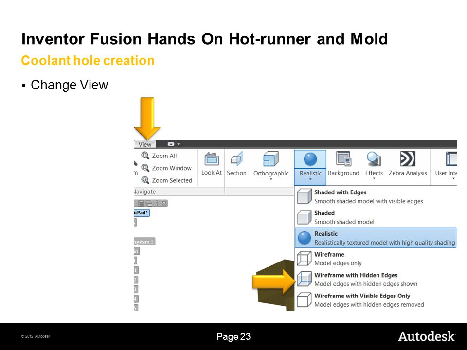© 2012 Autodesk Page 23 Inventor Fusion Hands On Hot-runner and Mold  Change View Coolant hole creation