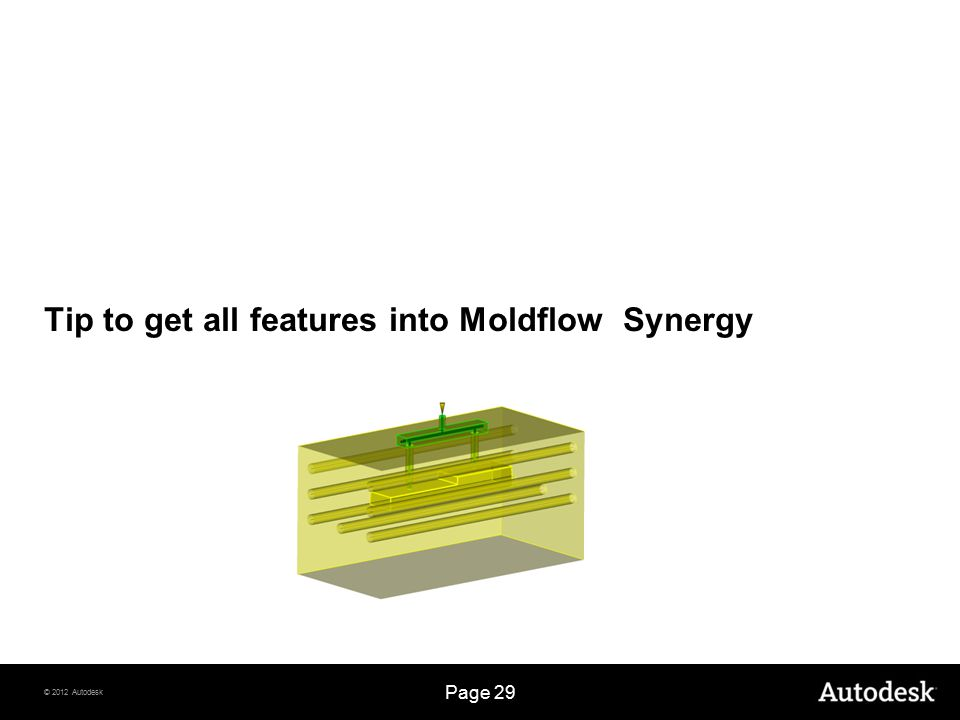 © 2012 Autodesk Page 29 Tip to get all features into Moldflow Synergy