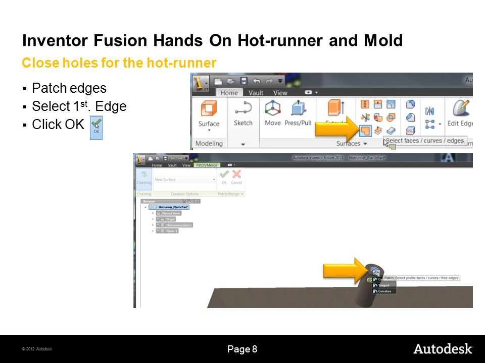 © 2012 Autodesk Page 8 Inventor Fusion Hands On Hot-runner and Mold  Patch edges  Select 1 st.