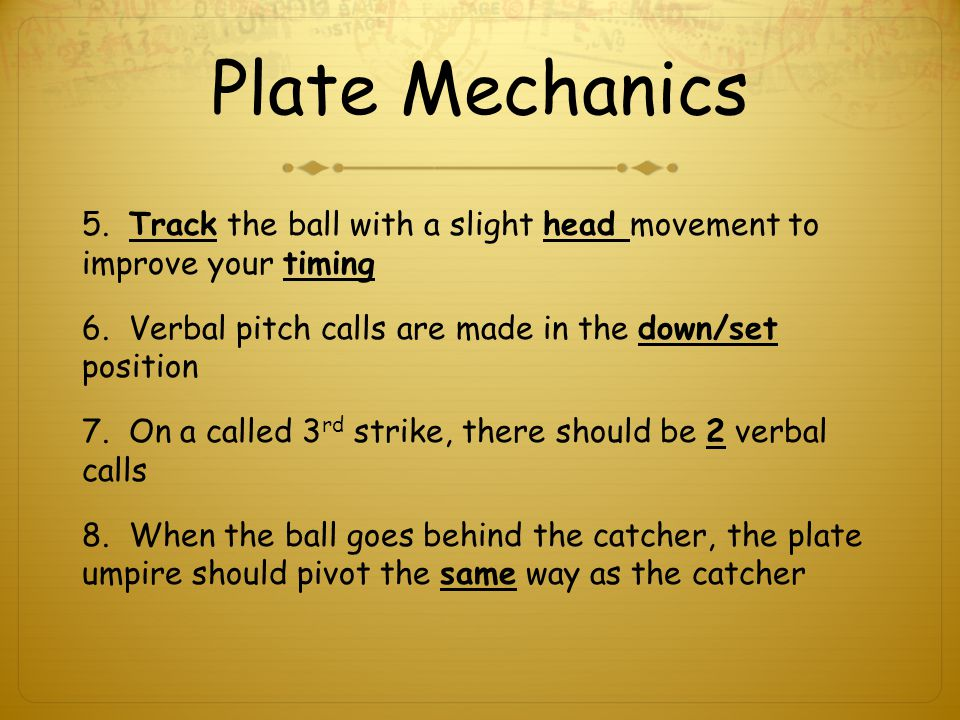 Plate Mechanics 5. Track the ball with a slight head movement to improve your timing 6.