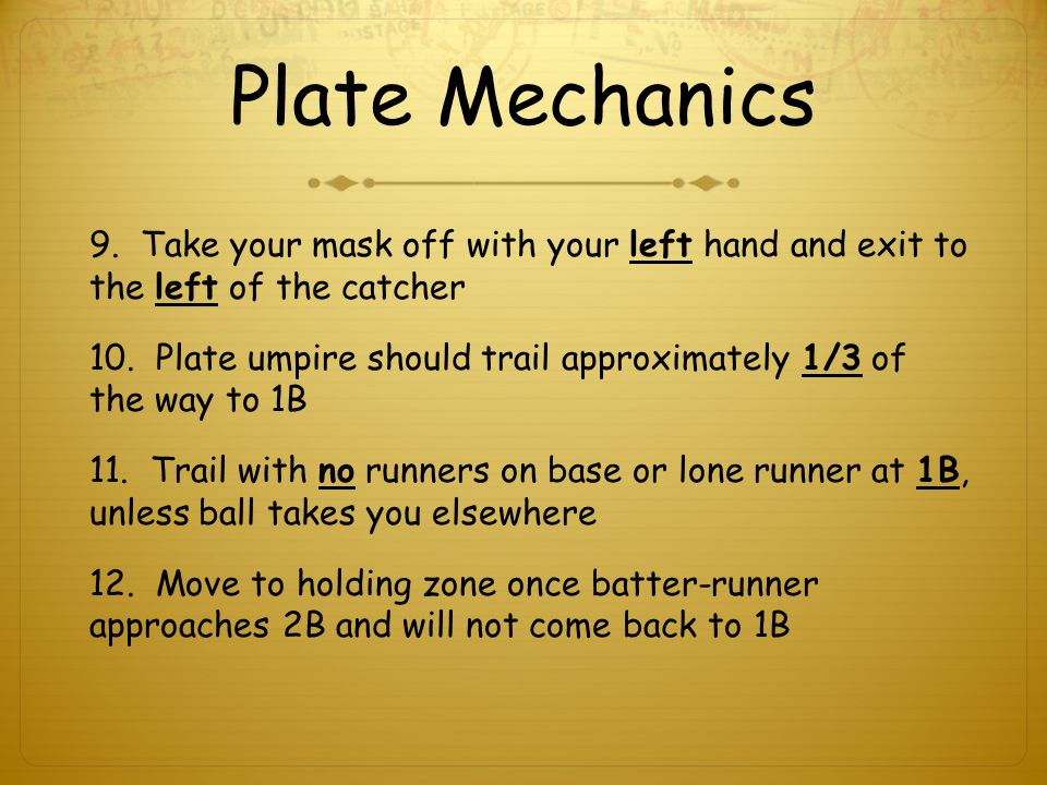 Plate Mechanics 9. Take your mask off with your left hand and exit to the left of the catcher 10.