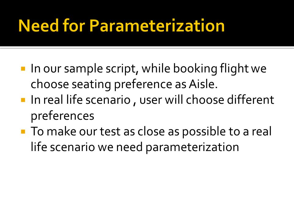  In our sample script, while booking flight we choose seating preference as Aisle.  In real life scenario, user will choose different preferences 