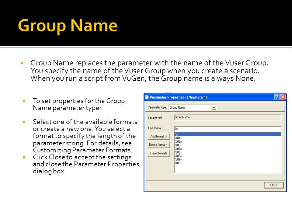  Group Name replaces the parameter with the name of the Vuser Group. You specify the name of the Vuser Group when you create a scenario. When you run