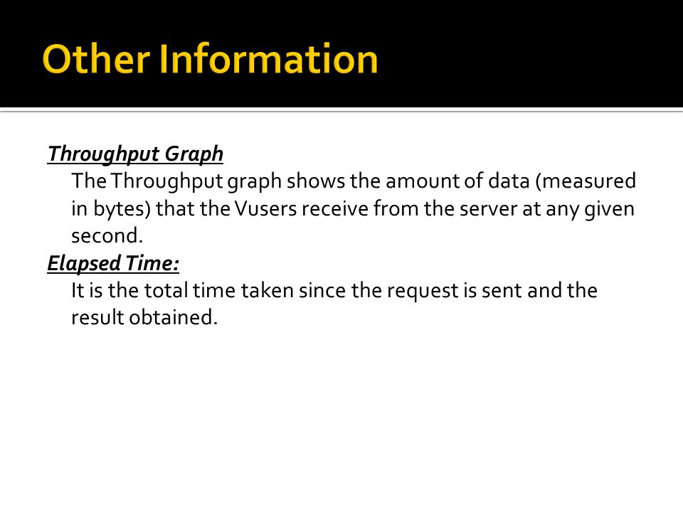 Throughput Graph The Throughput graph shows the amount of data (measured in bytes) that the Vusers receive from the server at any given second. Elapse