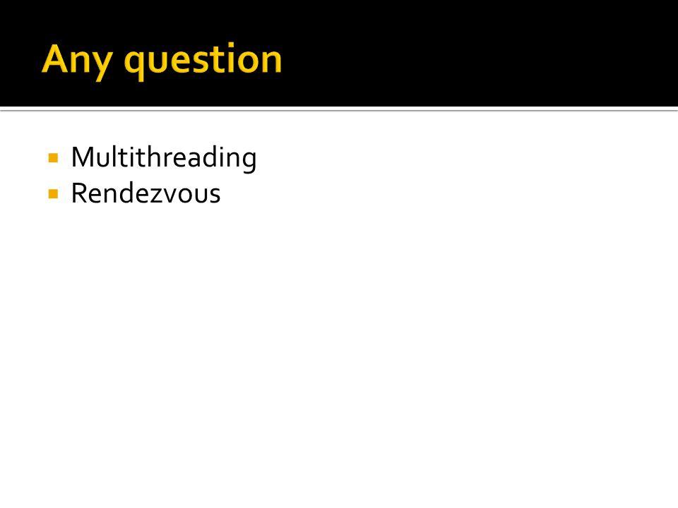  Multithreading  Rendezvous