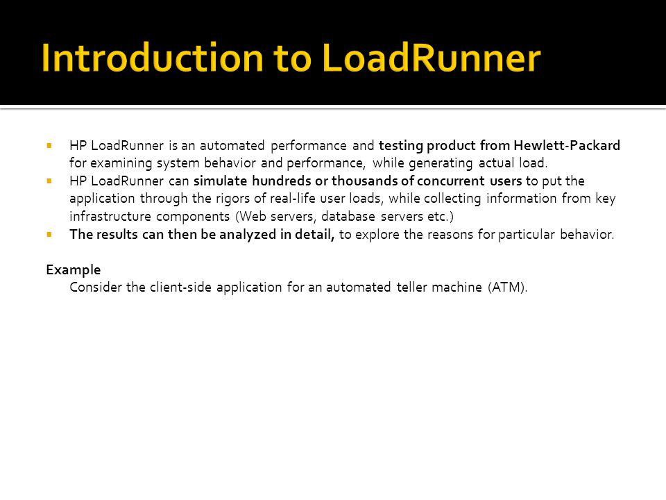  HP LoadRunner is an automated performance and testing product from Hewlett-Packard for examining system behavior and performance, while generating a