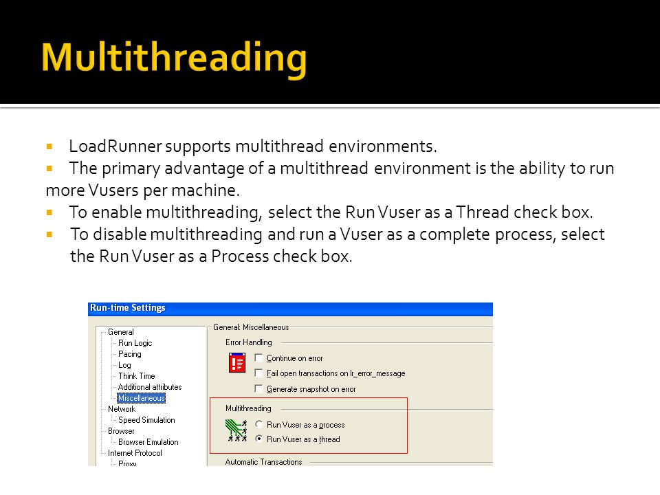  LoadRunner supports multithread environments.  The primary advantage of a multithread environment is the ability to run more Vusers per machine. 