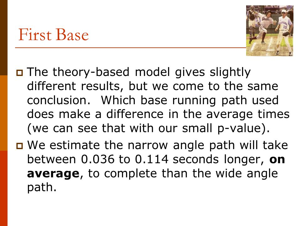 First Base  The theory-based model gives slightly different results, but we come to the same conclusion. Which base running path used does make a dif