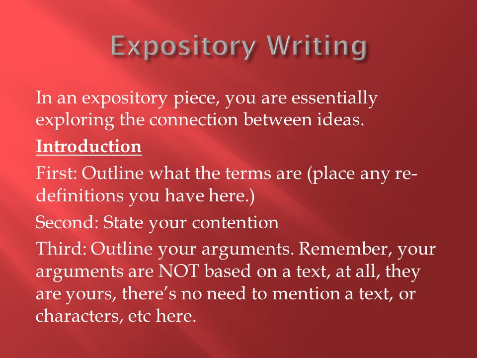 In an expository piece, you are essentially exploring the connection between ideas.