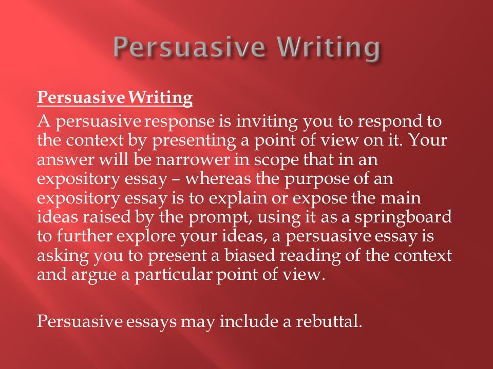 Persuasive Writing A persuasive response is inviting you to respond to the context by presenting a point of view on it.