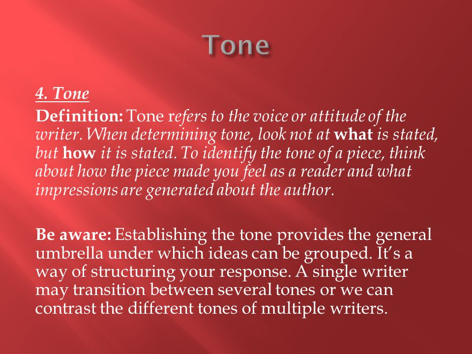 4.Tone Definition: Tone r efers to the voice or attitude of the writer.