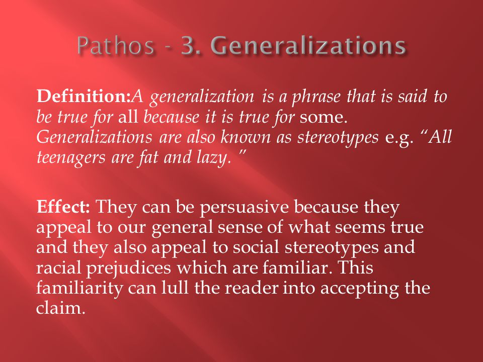 Definition: A generalization is a phrase that is said to be true for all because it is true for some.