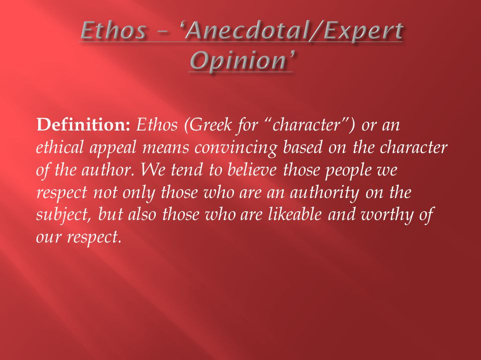 Definition: Ethos (Greek for character ) or an ethical appeal means convincing based on the character of the author.