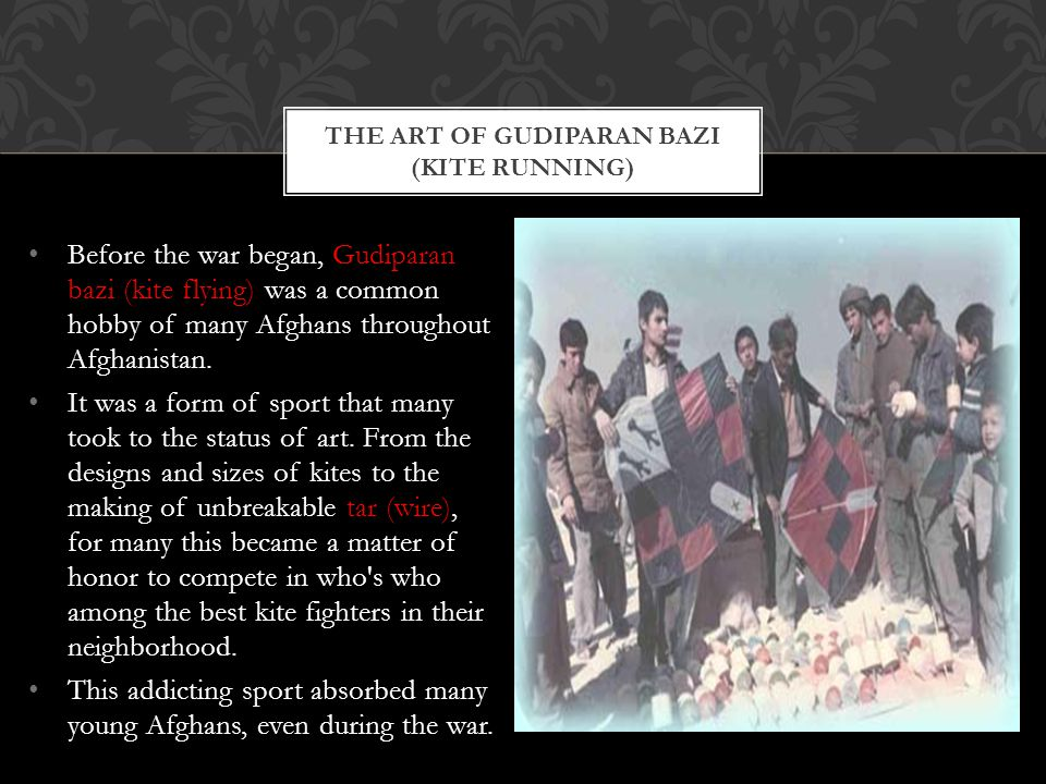 Before the war began, Gudiparan bazi (kite flying) was a common hobby of many Afghans throughout Afghanistan.