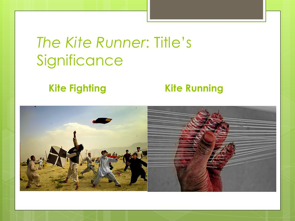 The Kite Runner: Title's Significance Kite FightingKite Running