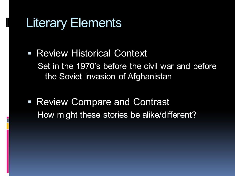 Literary Elements  Review Historical Context Set in the 1970's before the civil war and before the Soviet invasion of Afghanistan  Review Compare an