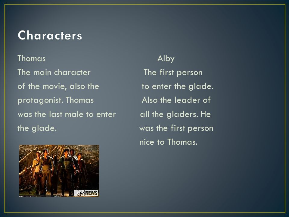 Thomas Alby The main character The first person of the movie, also the to enter the glade.