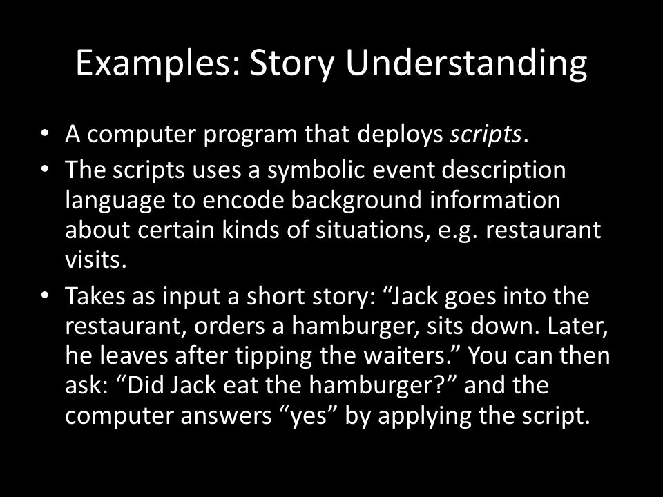 Examples: Story Understanding A computer program that deploys scripts.