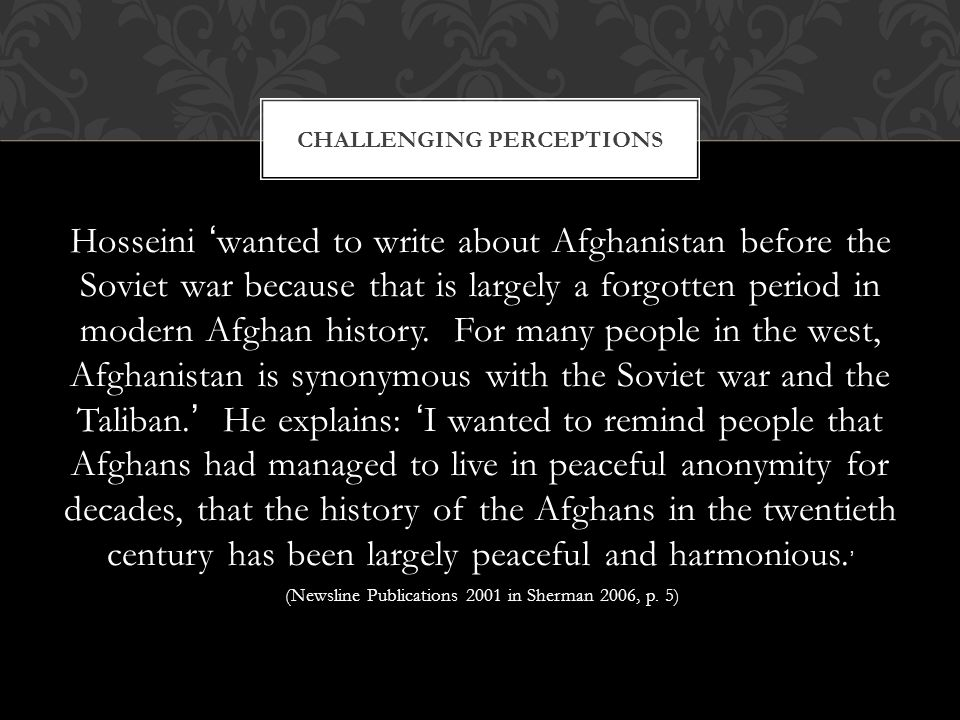 Hosseini ' wanted to write about Afghanistan before the Soviet war because that is largely a forgotten period in modern Afghan history.