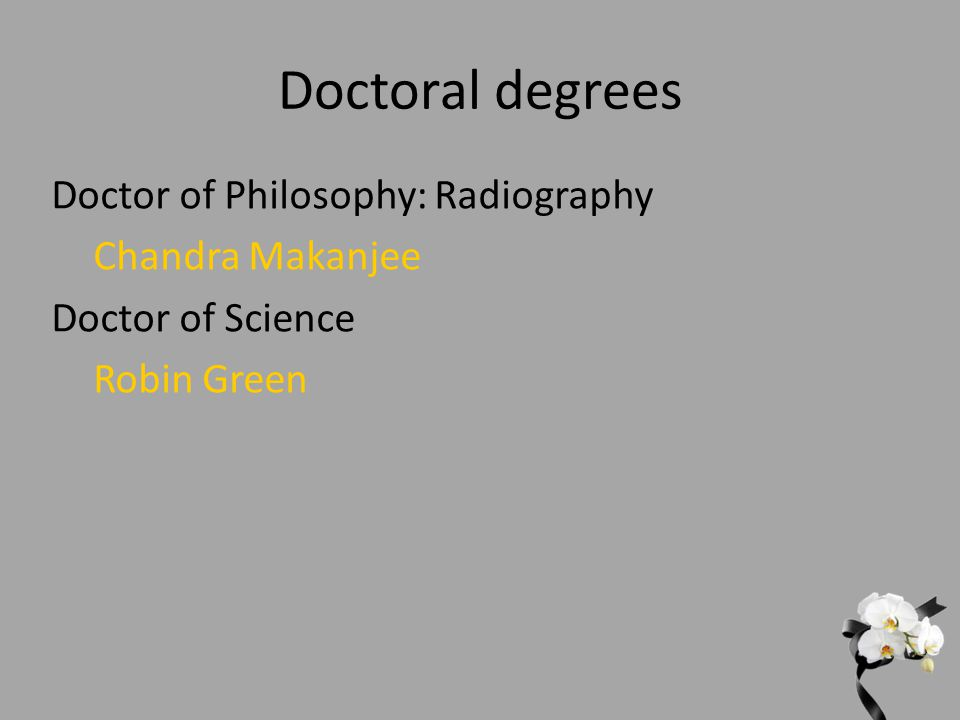 Doctoral degrees Doctor of Philosophy: Radiography Chandra Makanjee Doctor of Science Robin Green