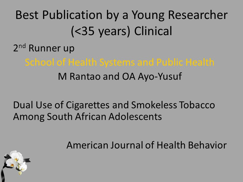 Best Publication by a Young Researcher (<35 years) Clinical 2 nd Runner up School of Health Systems and Public Health M Rantao and OA Ayo-Yusuf Dual U