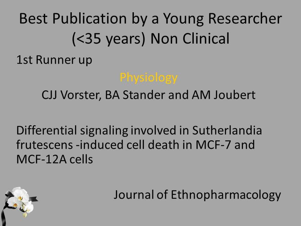 Best Publication by a Young Researcher (<35 years) Non Clinical 1st Runner up Physiology CJJ Vorster, BA Stander and AM Joubert Differential signaling