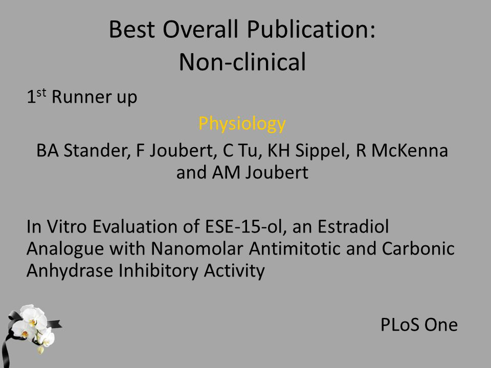 Best Overall Publication: Non-clinical 1 st Runner up Physiology BA Stander, F Joubert, C Tu, KH Sippel, R McKenna and AM Joubert In Vitro Evaluation