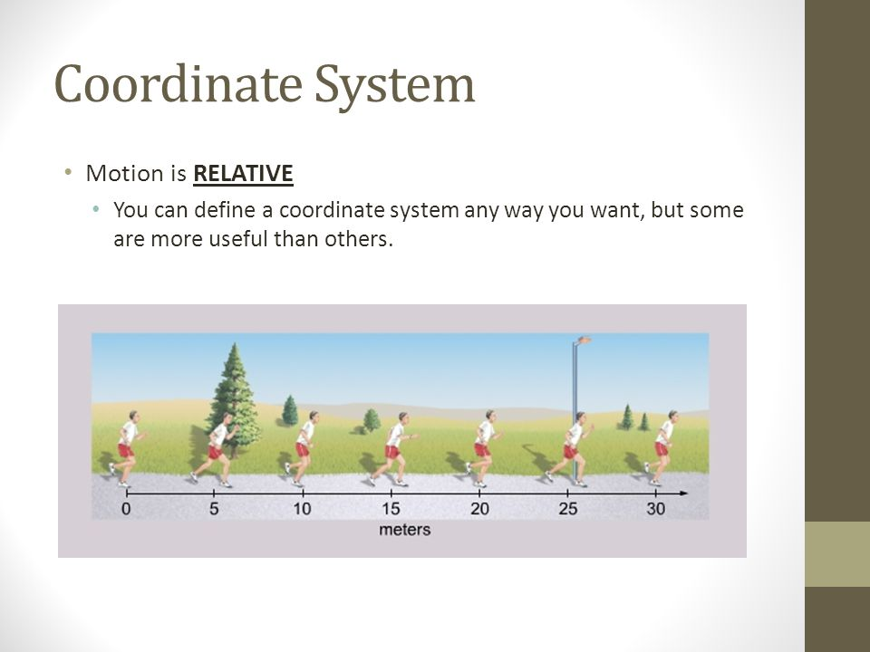 Coordinate System Motion is RELATIVE You can define a coordinate system any way you want, but some are more useful than others.