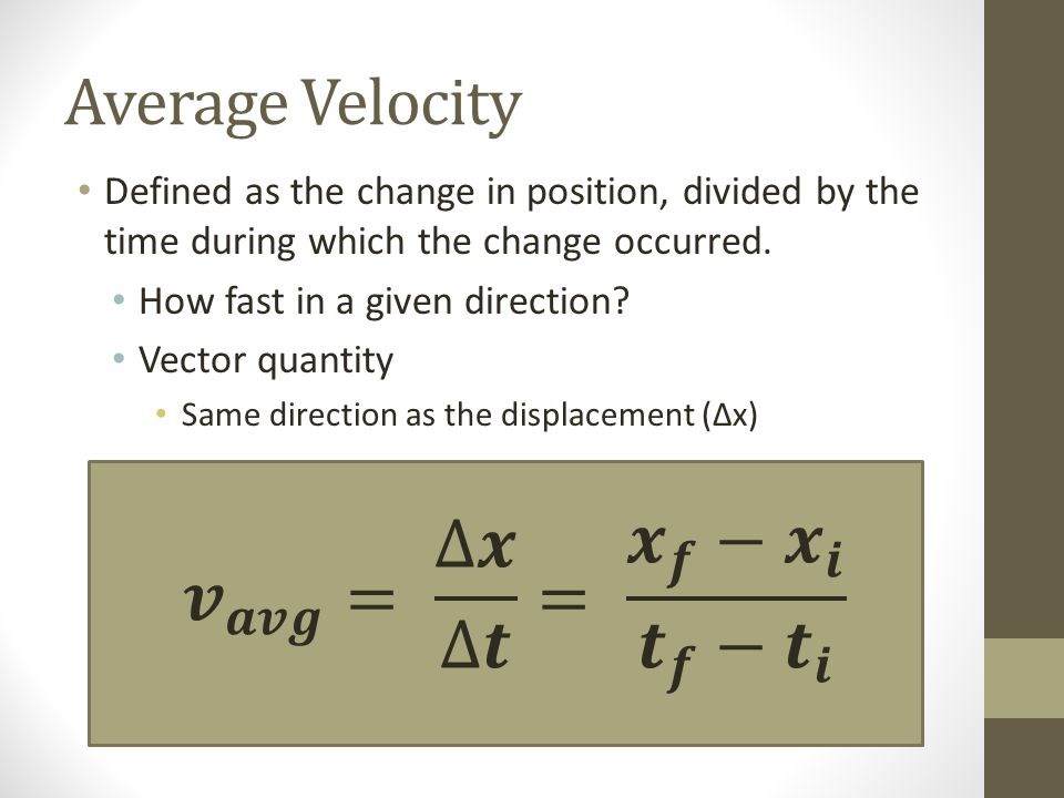 Average Velocity Defined as the change in position, divided by the time during which the change occurred.